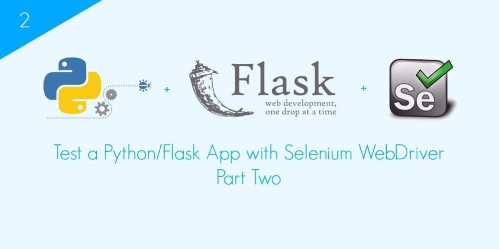 Test a Flask App with Selenium WebDriver - Part 2