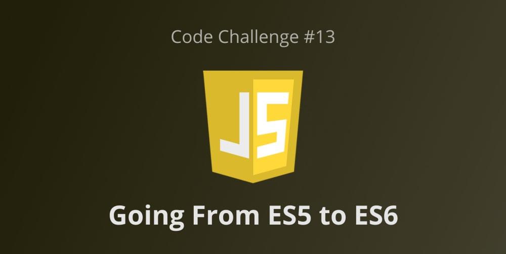Code Challenge #13: Going From ES5 to ES6