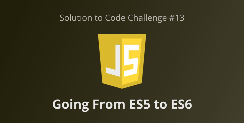 Going From ES5 to ES6 (Solution to Code Challenge #13)