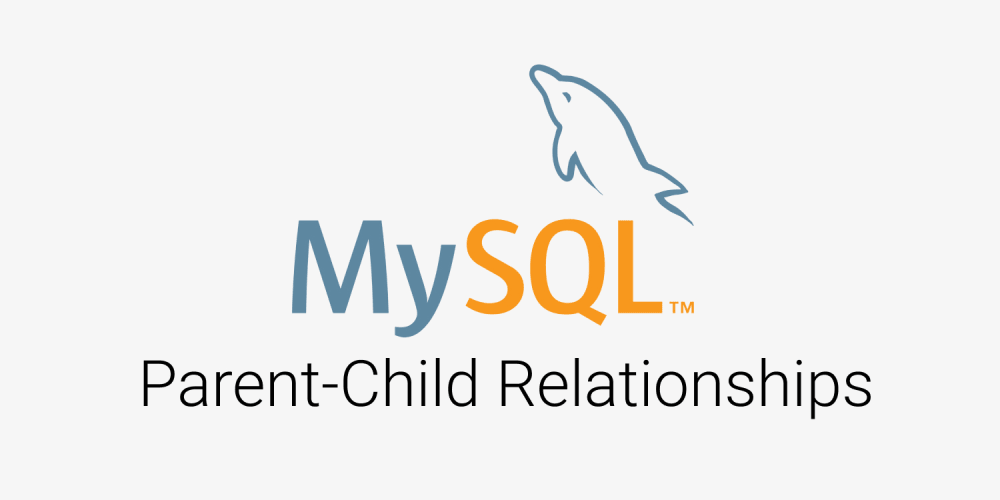How To Implement Parent-Child Relationship in MySQL