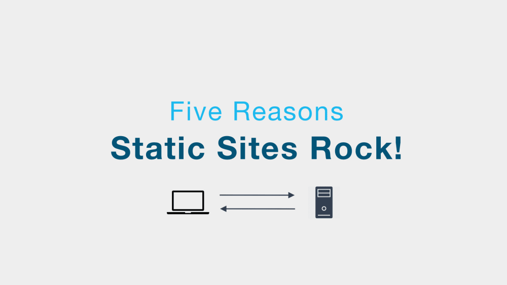5 Reasons Static Sites Rock!