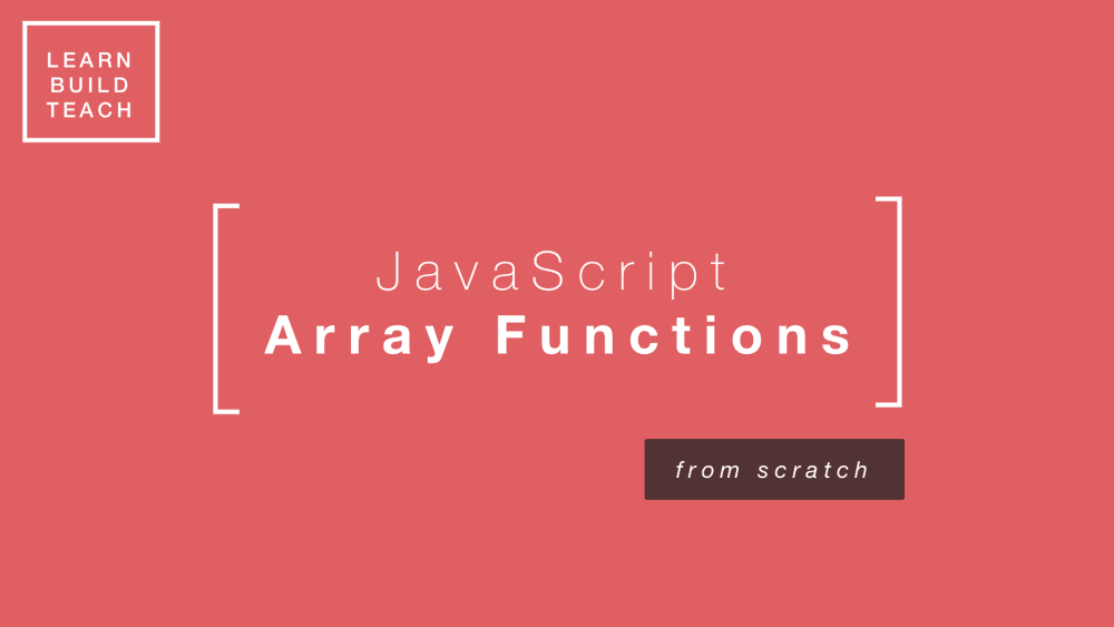 Coding Exercise: Build JavaScript Array Methods From Scratch