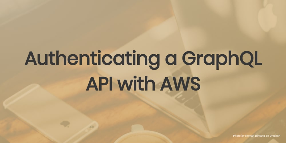 Authenticating a GraphQL API with AWS