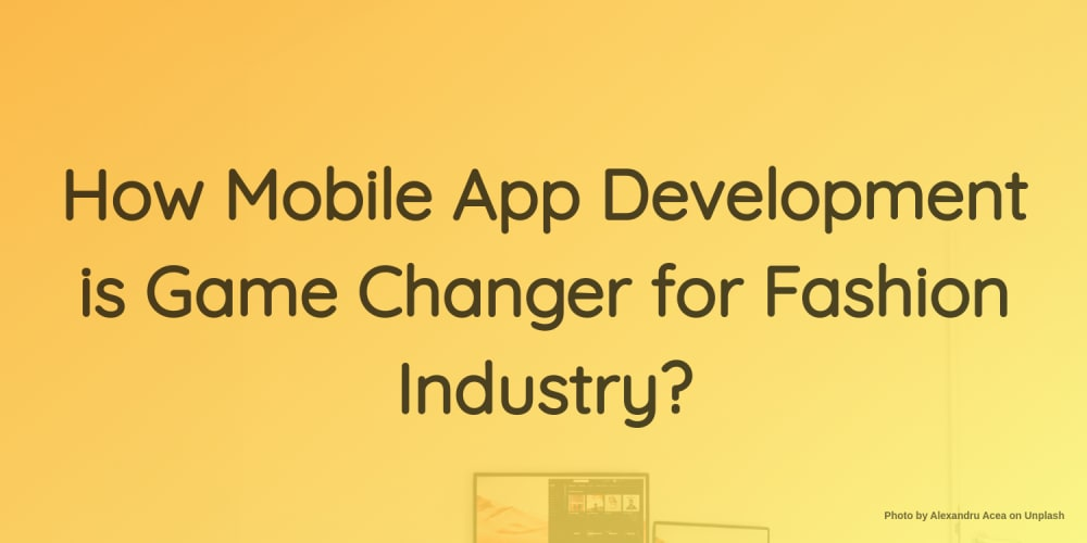 How Mobile App Development is Game Changer for Fashion Industry?