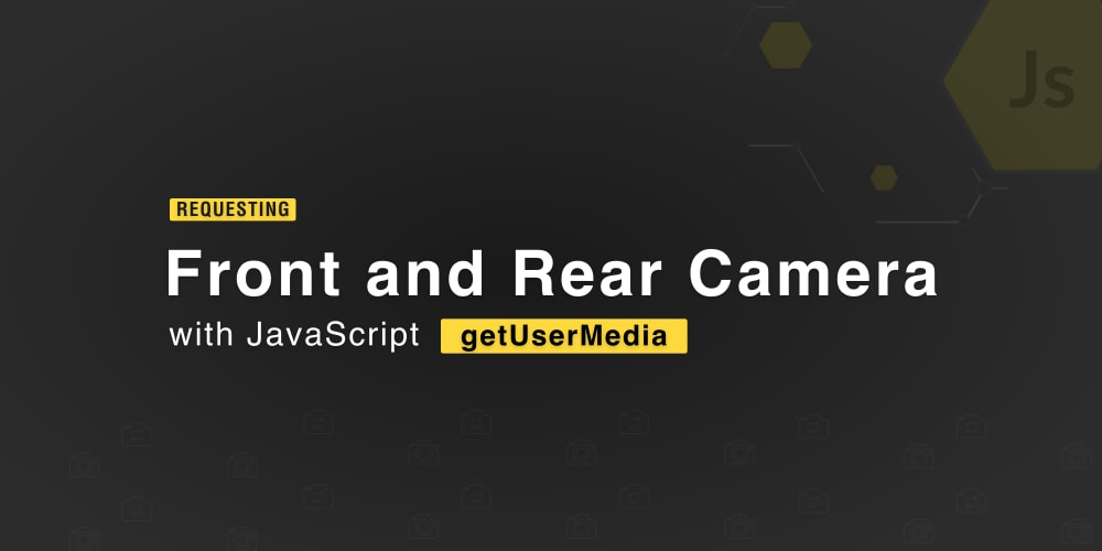 Front and Rear Camera Access with JavaScript's getUserMedia()