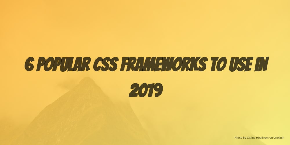6 Popular CSS Frameworks to Use in 2019