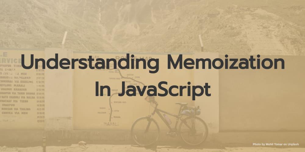 Understanding Memoization In JavaScript