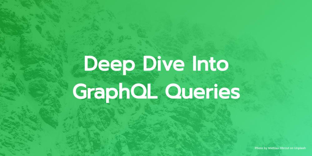Deep Dive Into GraphQLQueries