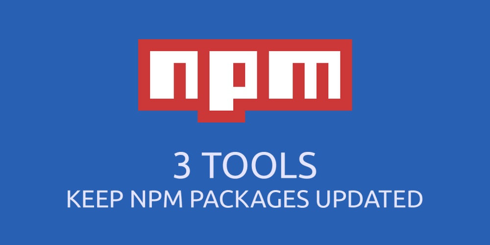 3 Tools to Keep npm Packages Updated