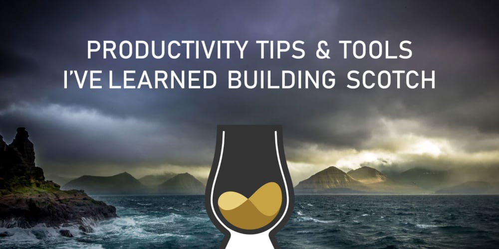 Productivity Tips I've Learned Building Scotch.io