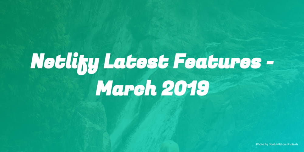 What's New with Netlify - March 2019