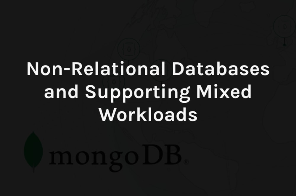 Non-Relational Databases and Supporting Mixed Workloads