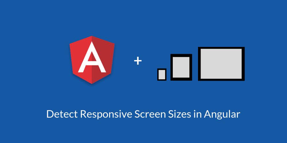 Detect Responsive Screen Sizes in Angular