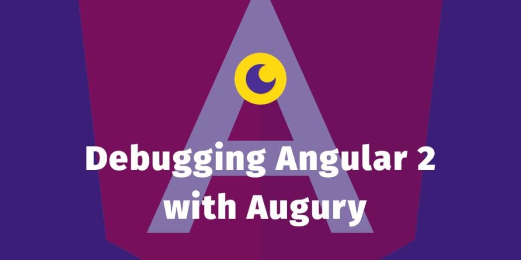 Debugging Angular 2 Apps with Augury