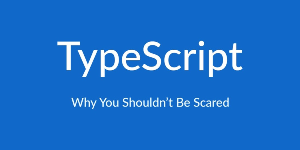 Why You Shouldn't Be Scared of TypeScript