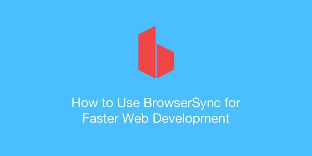 How to Use BrowserSync for Faster Development
