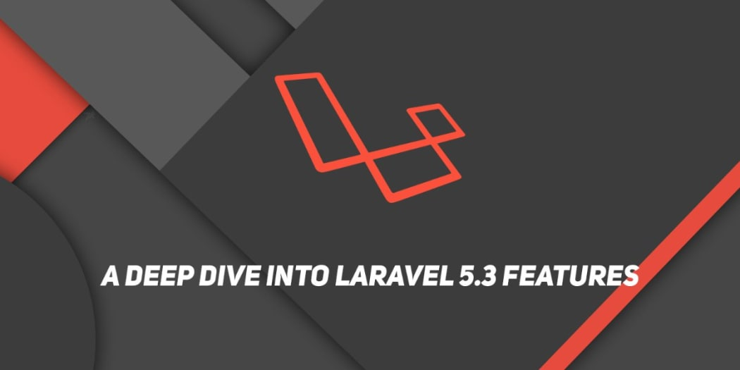 A Deep Dive into Laravel 5 3 Features ― Scotch io