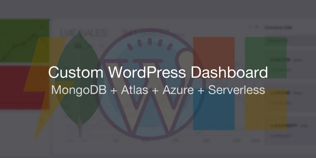 A Custom WordPress Dashboard with MongoDB Atlas, Microsoft Azure, & Serverless Functions!