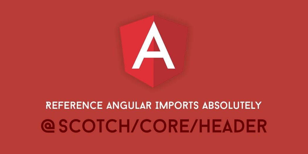 Reference Angular Imports Absolutely for Easier Development ― Scotch io