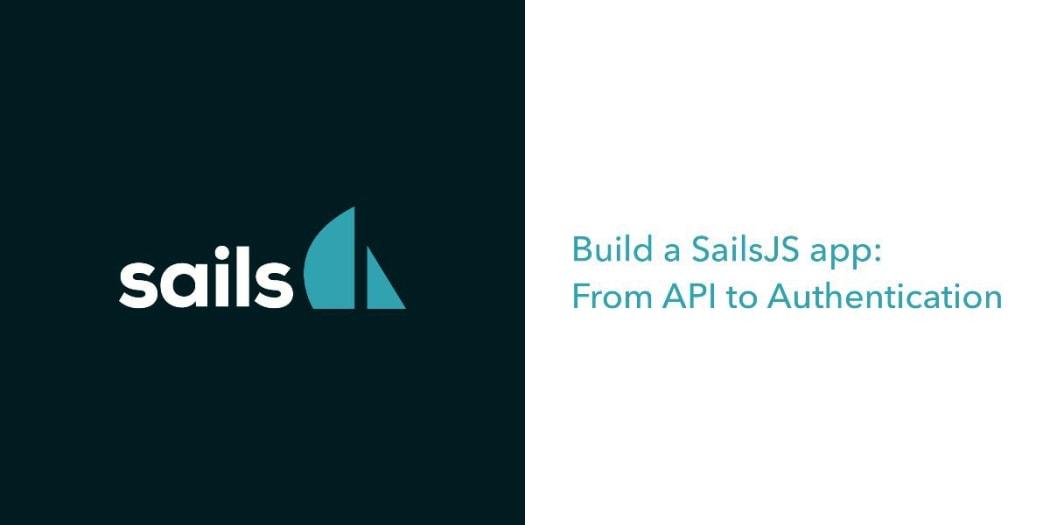 Build a SailsJS App: From API to Authentication ― Scotch io