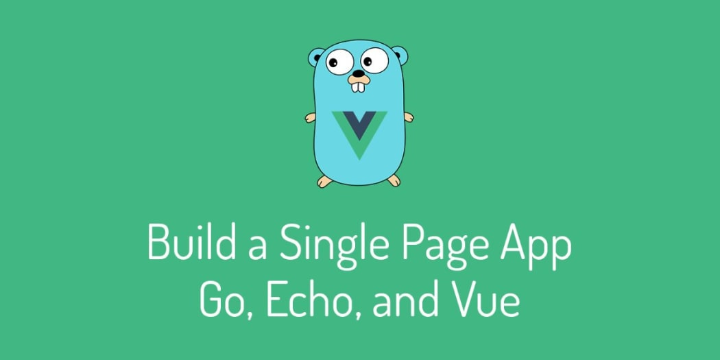 Create a Single Page App With Go, Echo and Vue ― Scotch io