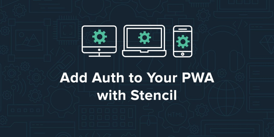 Add Auth to Your PWA Using Stencil and Okta ― Scotch io