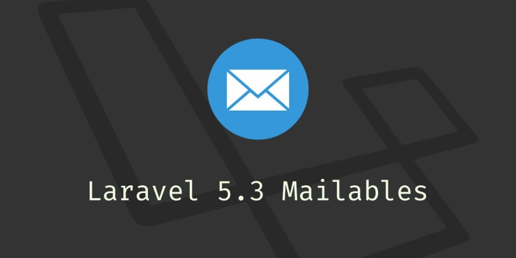 Easy and Fast Emails with Laravel 5.3 Mailables