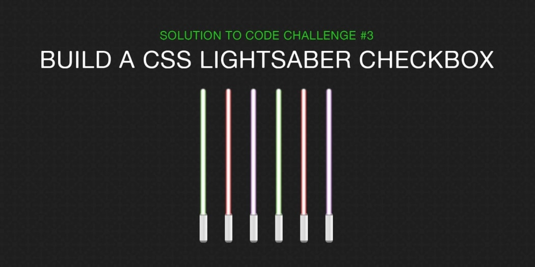 Build a Lightsaber with CSS and a Checkbox (Solution to Code Challenge #3)