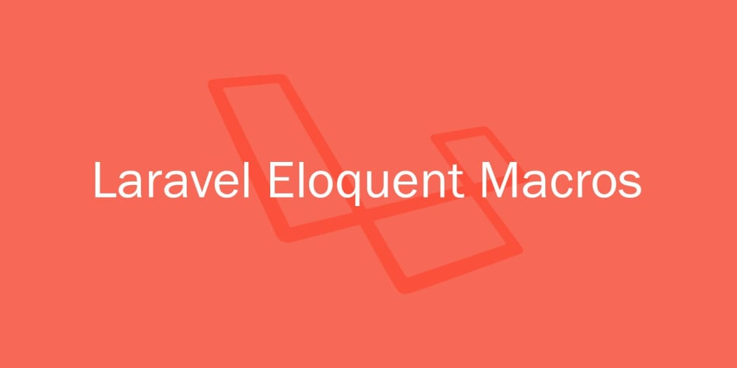 Understanding and Using Laravel Eloquent Macros