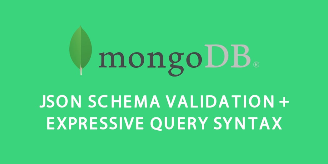 MongoDB 3 6: JSON Schema Validation and Expressive Query