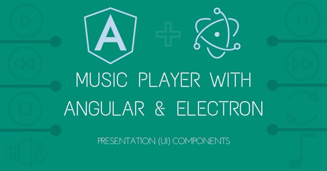 Build a Music Player with Angular & Electron II : Making the UI