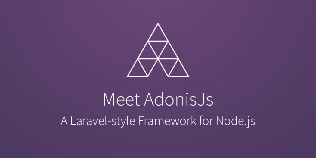 Meet AdonisJs! A Laravel-style MVC Framework for Node.js