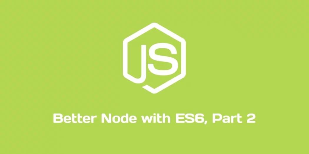 Better JavaScript with ES6, Pt. II: A Deep Dive into Classes