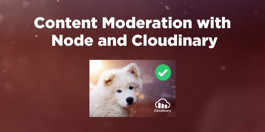Build A Content Moderation Service with Node and Cloudinary