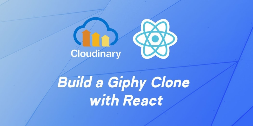 Build Your Own Giphy Clone with React and Cloudinary
