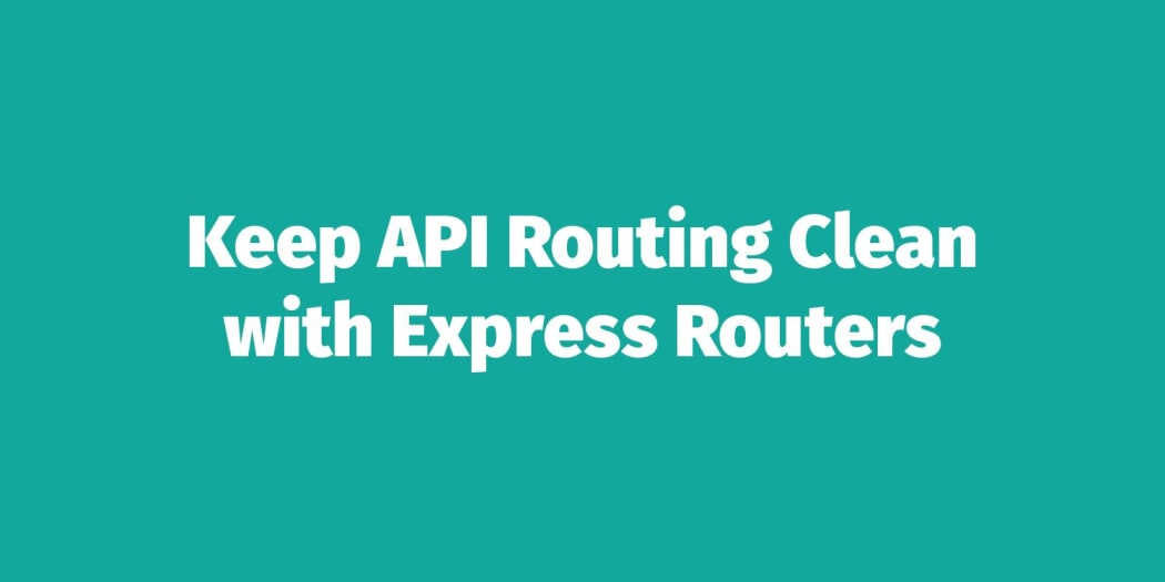 Keeping API Routing Clean Using Express Routers