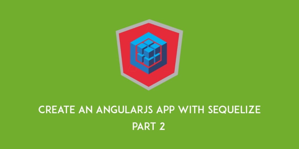 Creating An AngularJS Application With Sequelize - Part 2 ― Scotch io