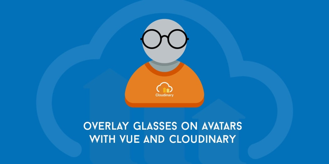Overlay Glasses/Masks on Avatars with Vue js and Cloudinary