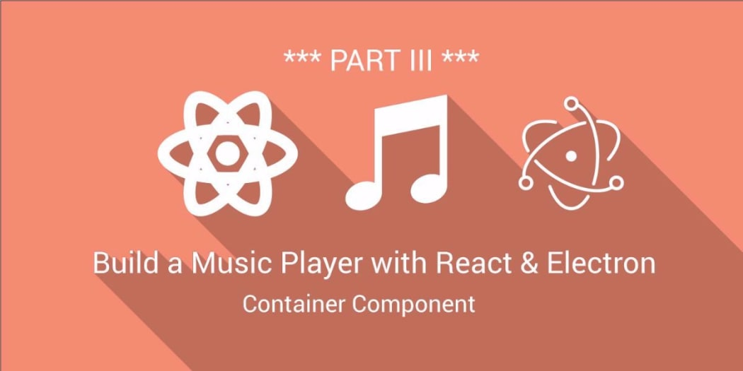 Build a Music Player with React & Electron III: Bringing It All