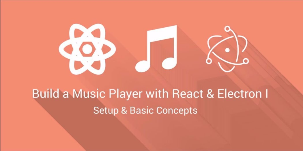 Build a Music Player with React & Electron I: Setup & Basic