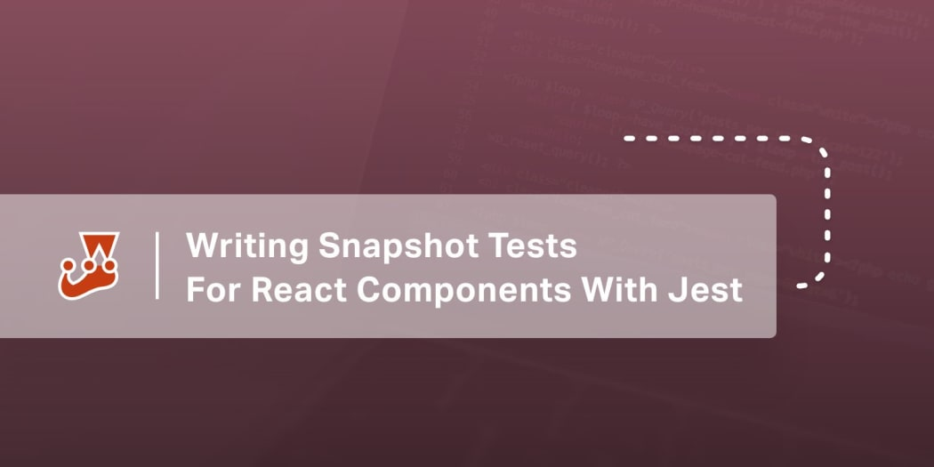 Writing Snapshot Tests For React Components With Jest