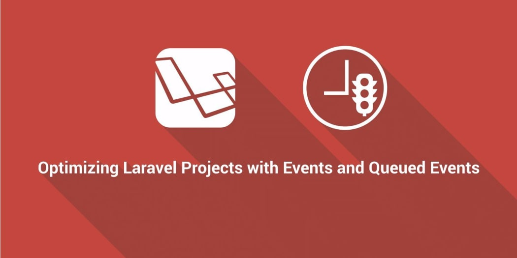 Optimizing Laravel Projects with Events and Queued Events