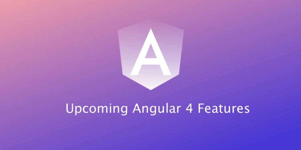 5 Features To Watch Out For in Angular v4