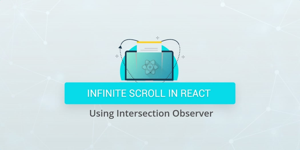 Infinite Scroll in React Using Intersection Observer ― Scotch io