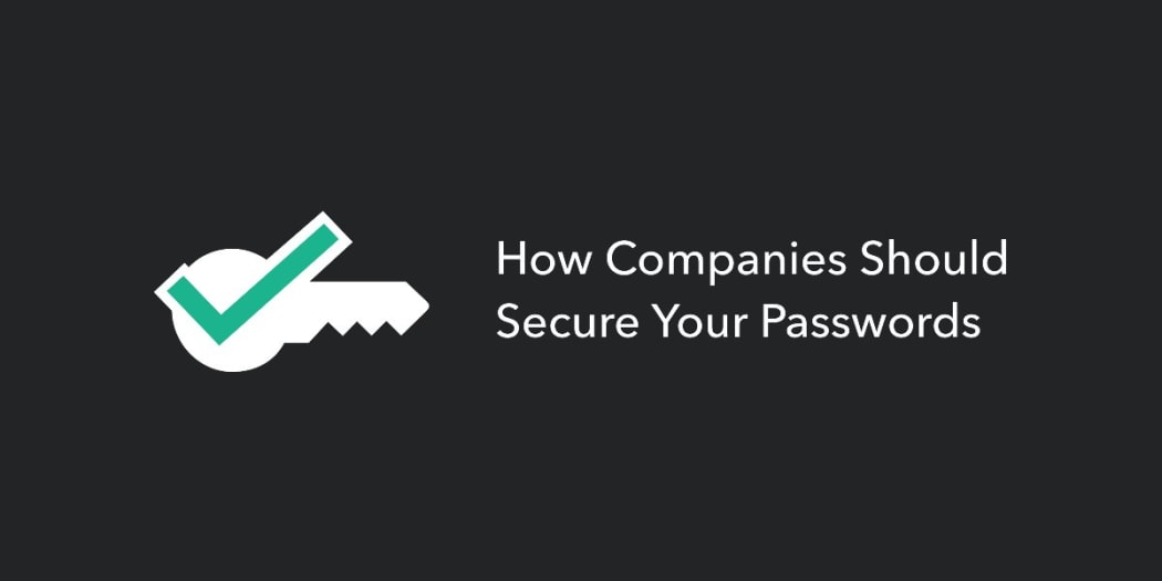 How Companies Should Secure Your Passwords