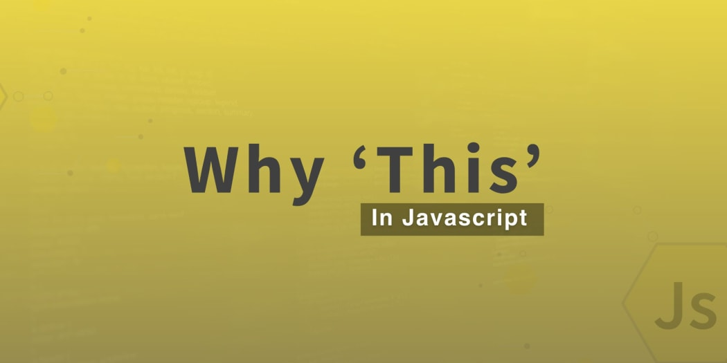 Why 'This' in JavaScript