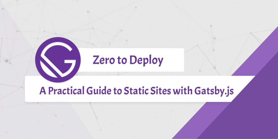 Zero to Deploy: A Practical Guide to Static Sites with Gatsby.js (v1)