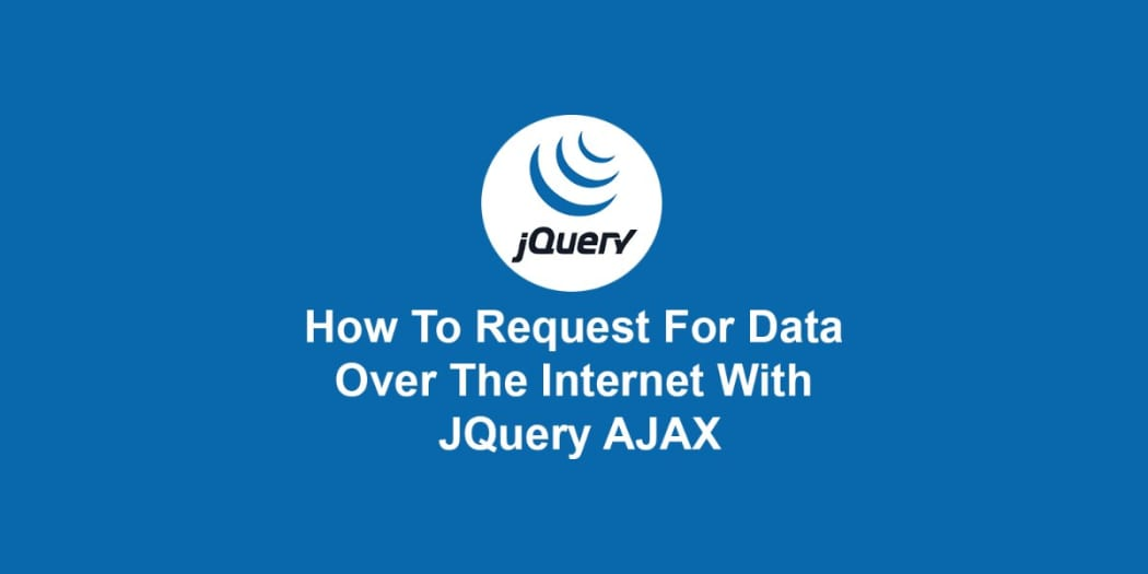 How To Request For Data Over The Internet With JQuery AJAX