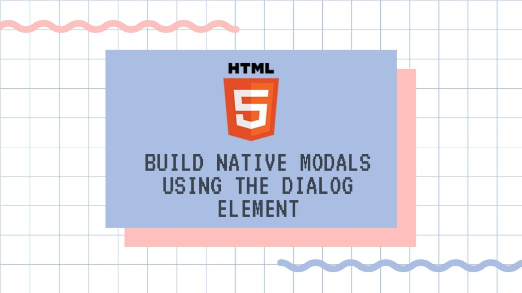 Build Native Modals Using the Dialog Element ― Scotch io