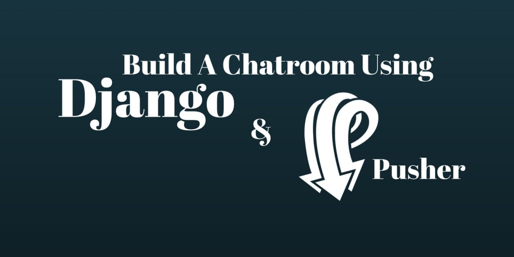 How To Build A Chatroom Using Pusher And Django ― Scotch io